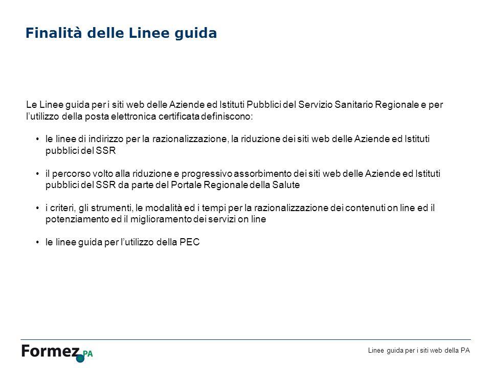 Linee guida per i siti web della PA Finalità delle Linee guida Le Linee guida per i siti web delle Aziende ed Istituti Pubblici del Servizio Sanitario