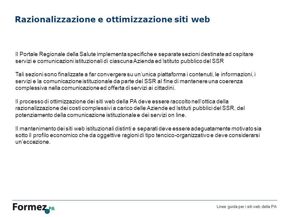 Linee guida per i siti web della PA Razionalizzazione e ottimizzazione siti web Il Portale Regionale della Salute implementa specifiche e separate sez