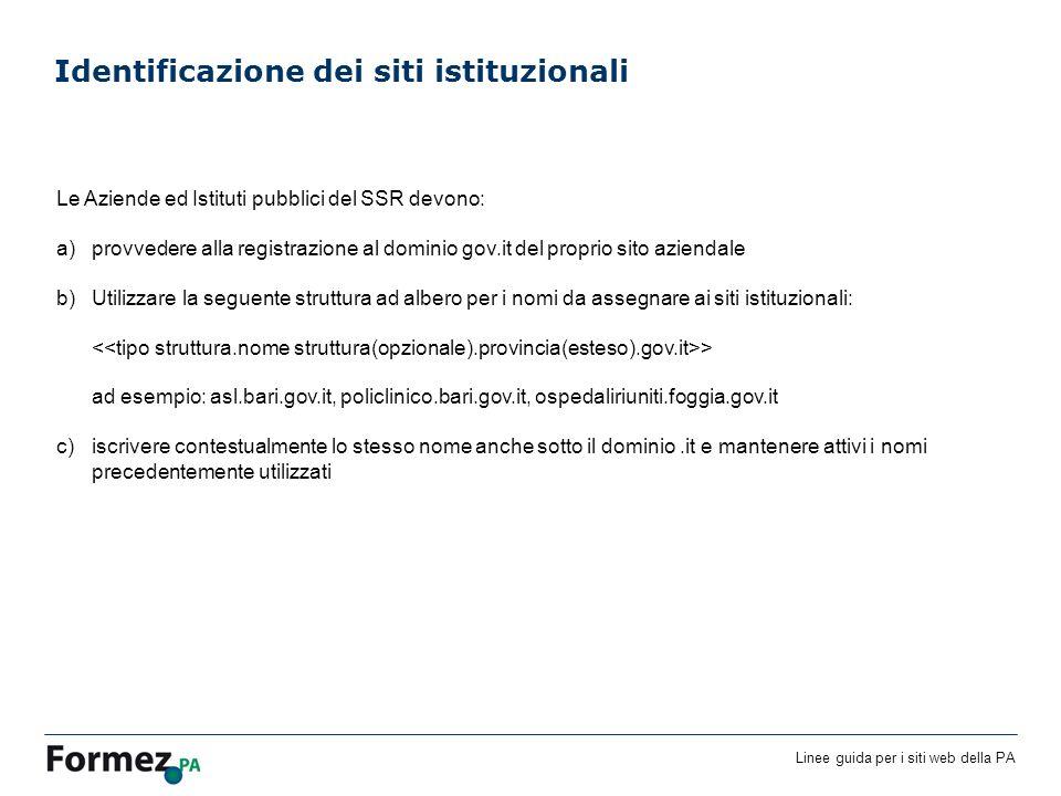 Linee guida per i siti web della PA Identificazione dei siti istituzionali Le Aziende ed Istituti pubblici del SSR devono: a)provvedere alla registraz