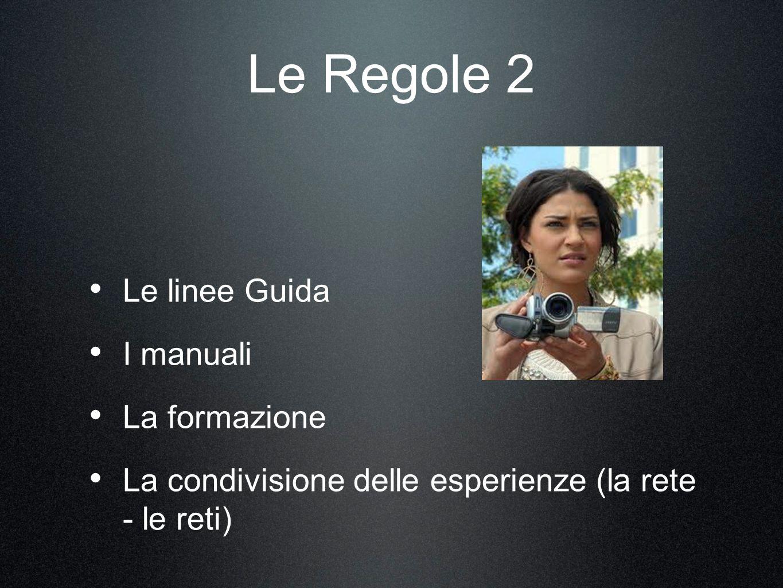 Le Regole 2 Le linee Guida I manuali La formazione La condivisione delle esperienze (la rete - le reti)