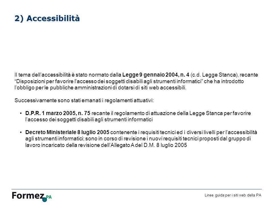 Linee guida per i siti web della PA /100 2) Accessibilità Il tema dellaccessibilità è stato normato dalla Legge 9 gennaio 2004, n.