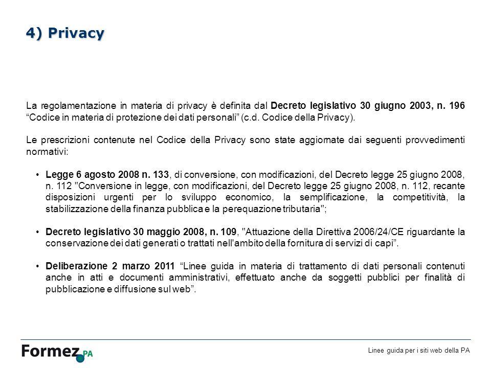 Linee guida per i siti web della PA /100 4) Privacy La regolamentazione in materia di privacy è definita dal Decreto legislativo 30 giugno 2003, n.