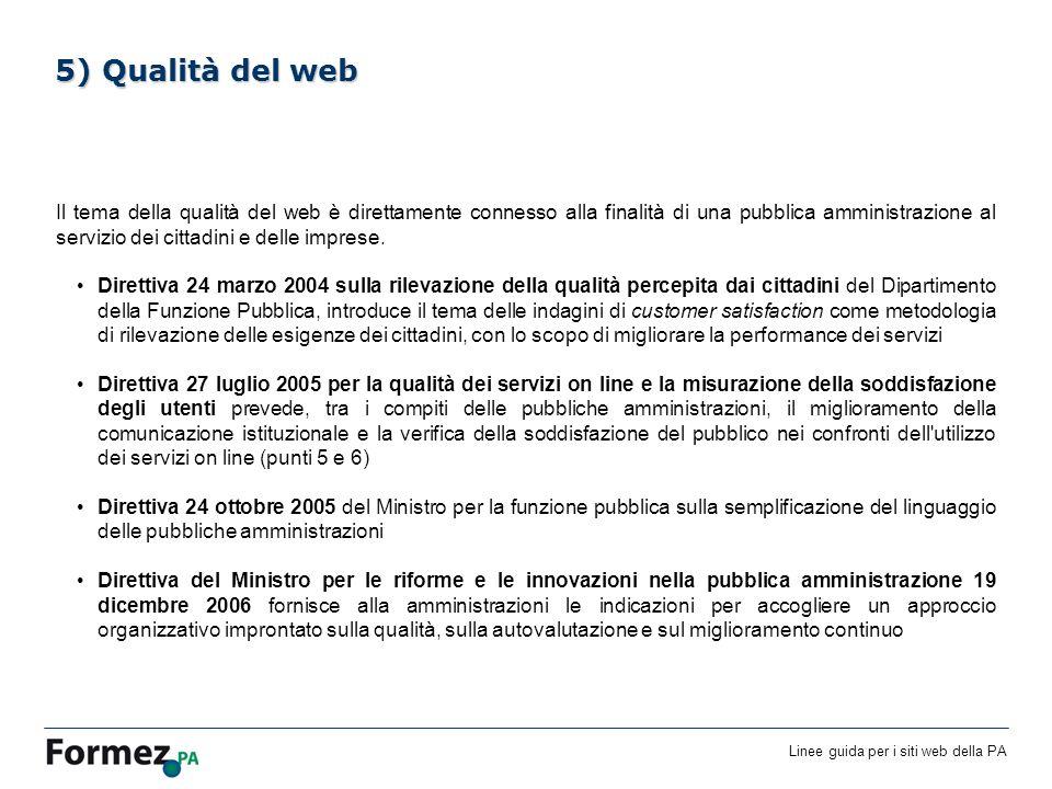 Linee guida per i siti web della PA /100 5) Qualità del web Il tema della qualità del web è direttamente connesso alla finalità di una pubblica amministrazione al servizio dei cittadini e delle imprese.