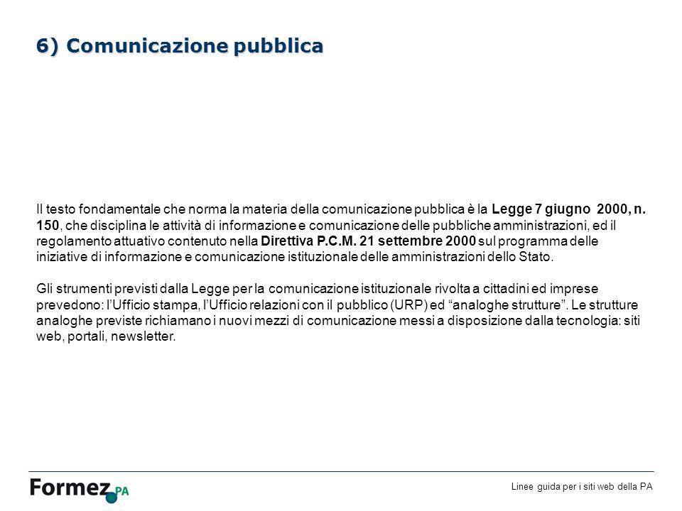 Linee guida per i siti web della PA /100 6) Comunicazione pubblica Il testo fondamentale che norma la materia della comunicazione pubblica è la Legge 7 giugno 2000, n.