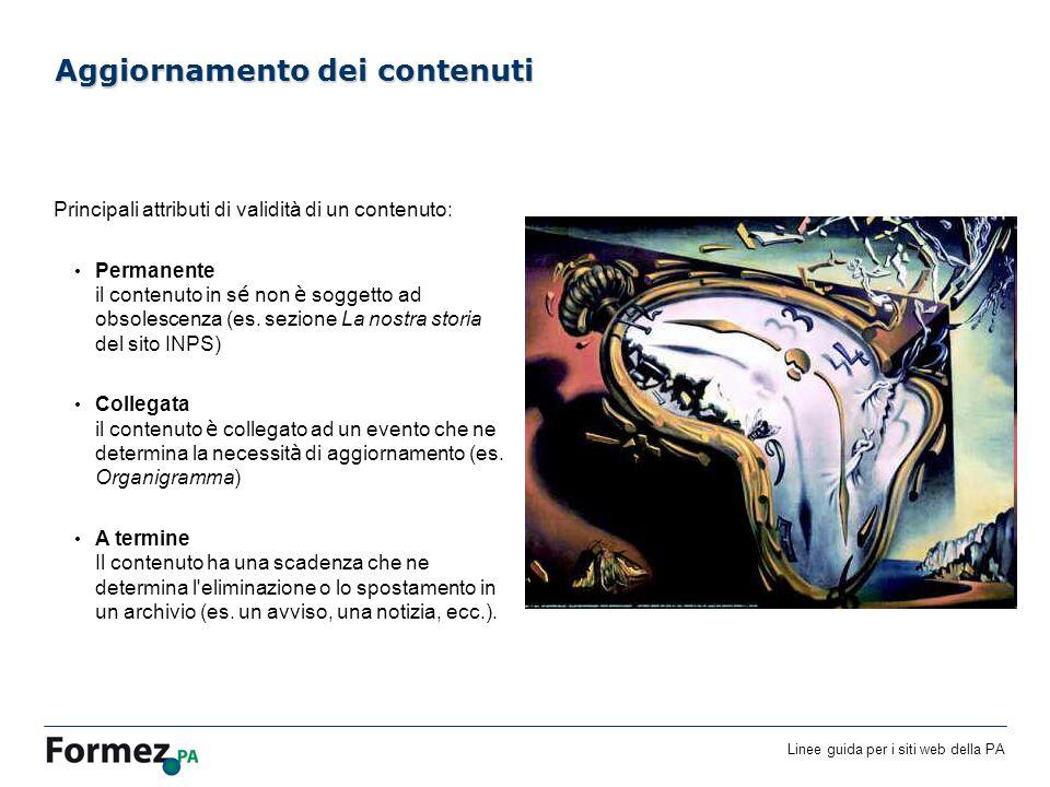 Linee guida per i siti web della PA /100 Aggiornamento dei contenuti Principali attributi di validità di un contenuto: Permanente il contenuto in s é non è soggetto ad obsolescenza (es.
