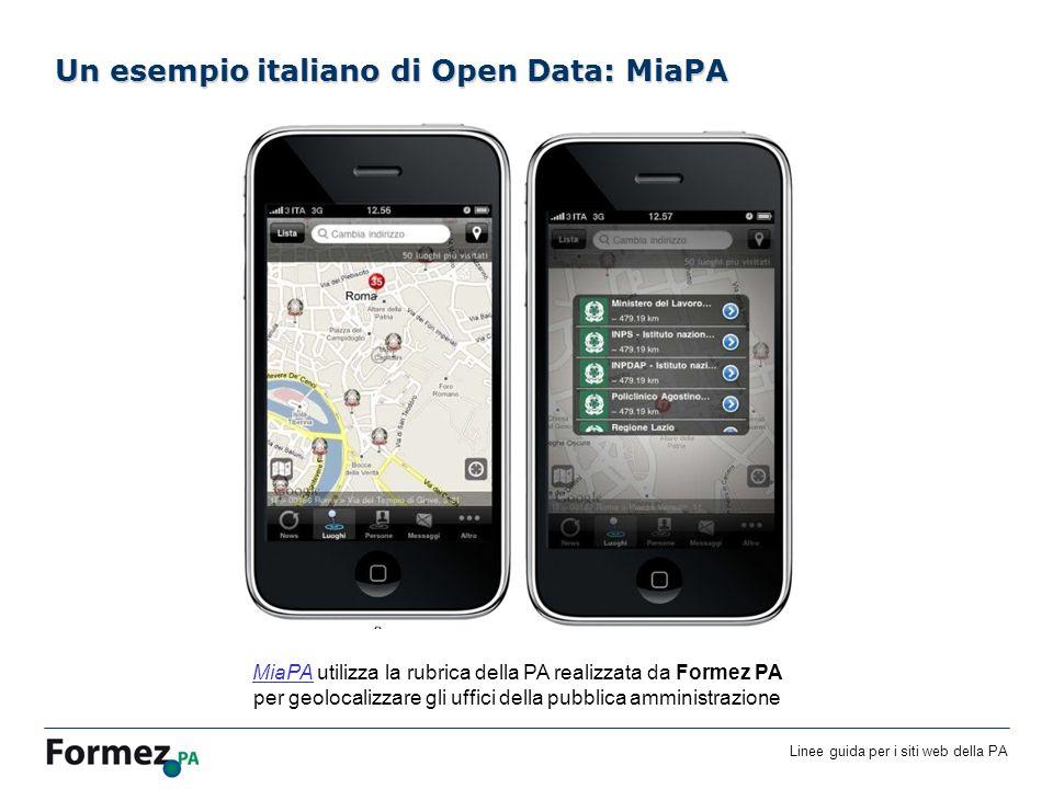 Linee guida per i siti web della PA /100 Un esempio italiano di Open Data: MiaPA MiaPAMiaPA utilizza la rubrica della PA realizzata da Formez PA per geolocalizzare gli uffici della pubblica amministrazione