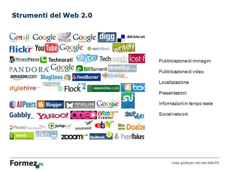 Linee guida per i siti web della PA /100 Pubblicazione di immagini Pubblicazione di video Localizzazione Presentazioni Informazioni in tempo reale Social network Strumenti del Web 2.0