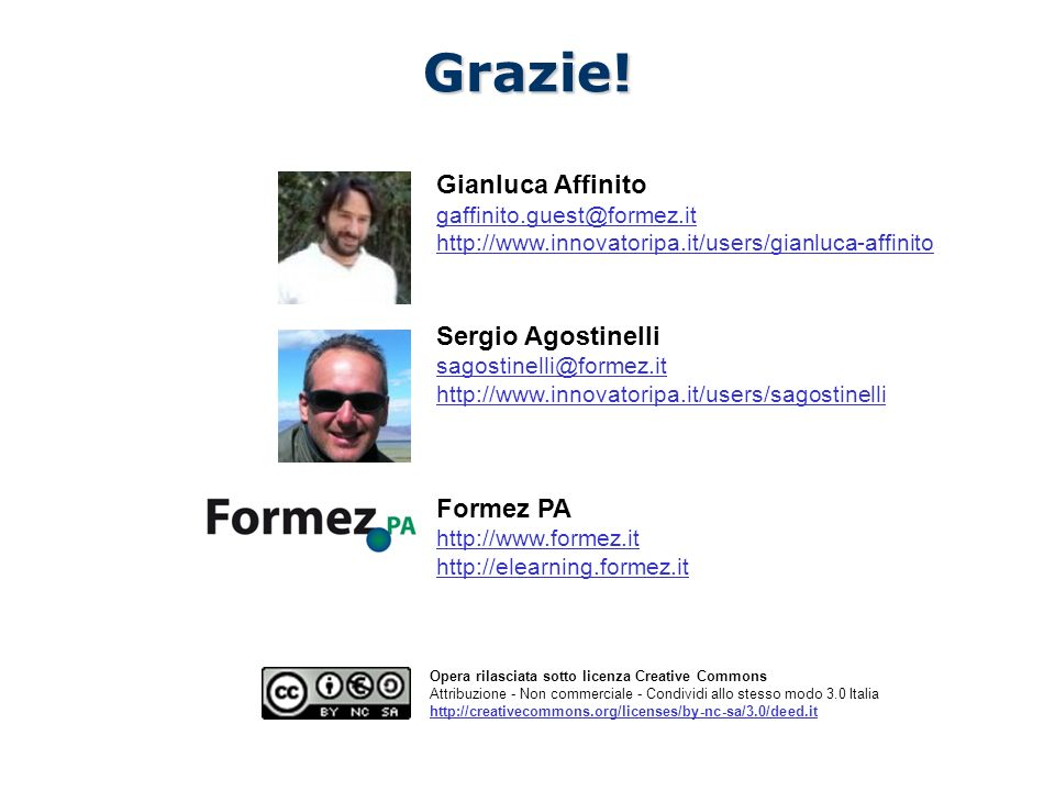 Linee guida per i siti web della PA /100 Opera rilasciata sotto licenza Creative Commons Attribuzione - Non commerciale - Condividi allo stesso modo 3.0 Italia http://creativecommons.org/licenses/by-nc-sa/3.0/deed.itGrazie.