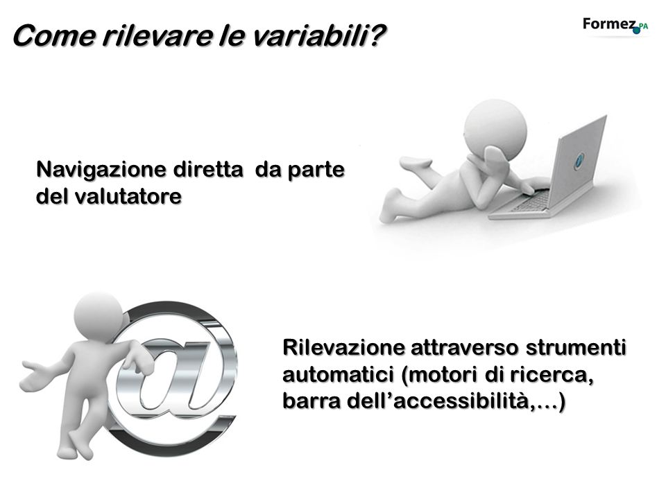 Navigazione diretta da parte del valutatore Rilevazione attraverso strumenti automatici (motori di ricerca, barra dellaccessibilità,…) Come rilevare l