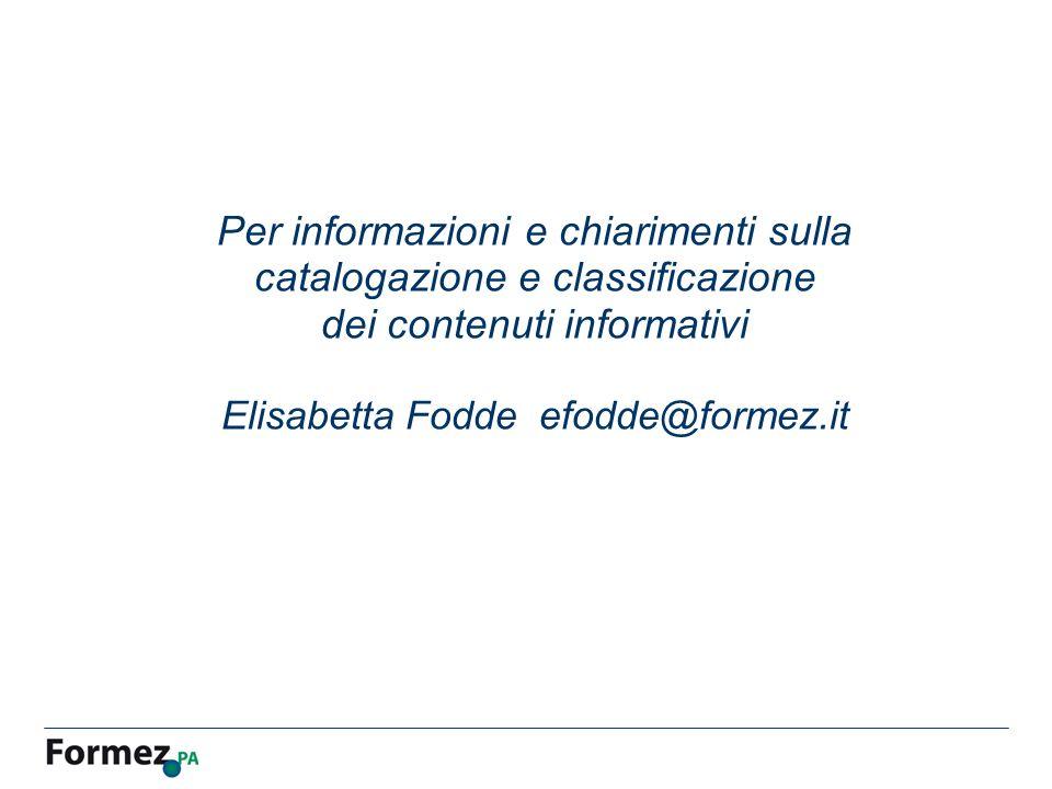 Per informazioni e chiarimenti sulla catalogazione e classificazione dei contenuti informativi Elisabetta Fodde efodde@formez.it