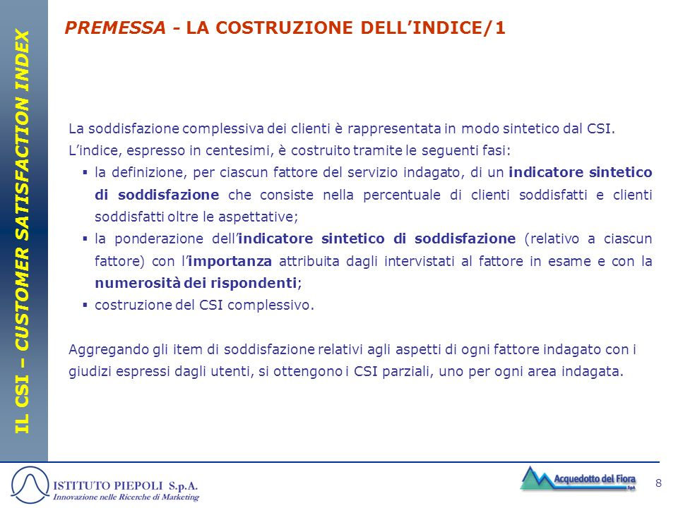 8 PREMESSA - LA COSTRUZIONE DELLINDICE/1 IL CSI – CUSTOMER SATISFACTION INDEX La soddisfazione complessiva dei clienti è rappresentata in modo sinteti