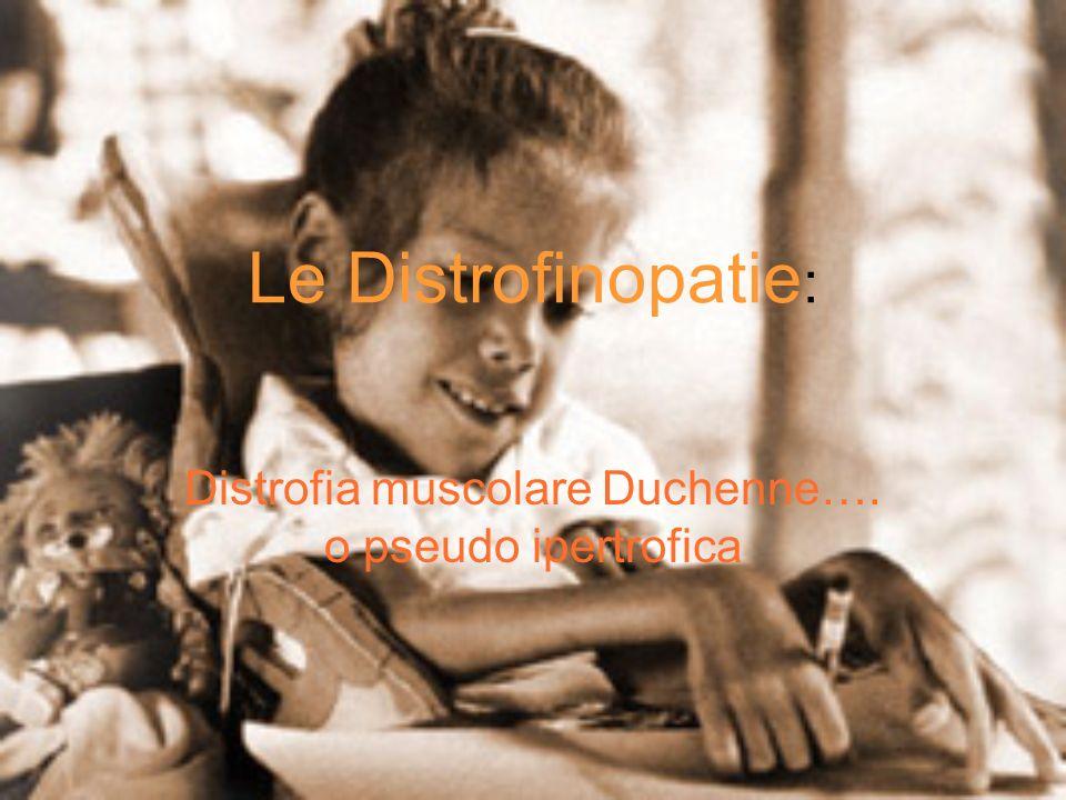 Le Distrofinopatie : Distrofia muscolare Duchenne…. o pseudo ipertrofica