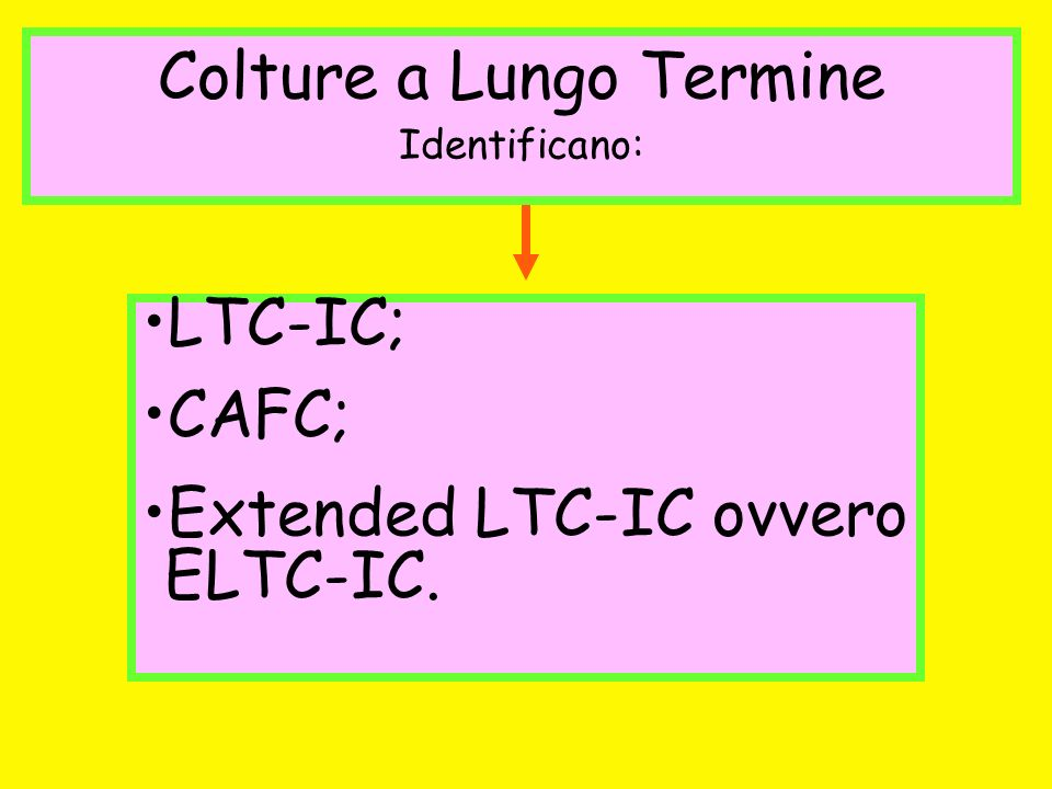 Colture a Lungo Termine Identificano: LTC-IC; CAFC; Extended LTC-IC ovvero ELTC-IC.