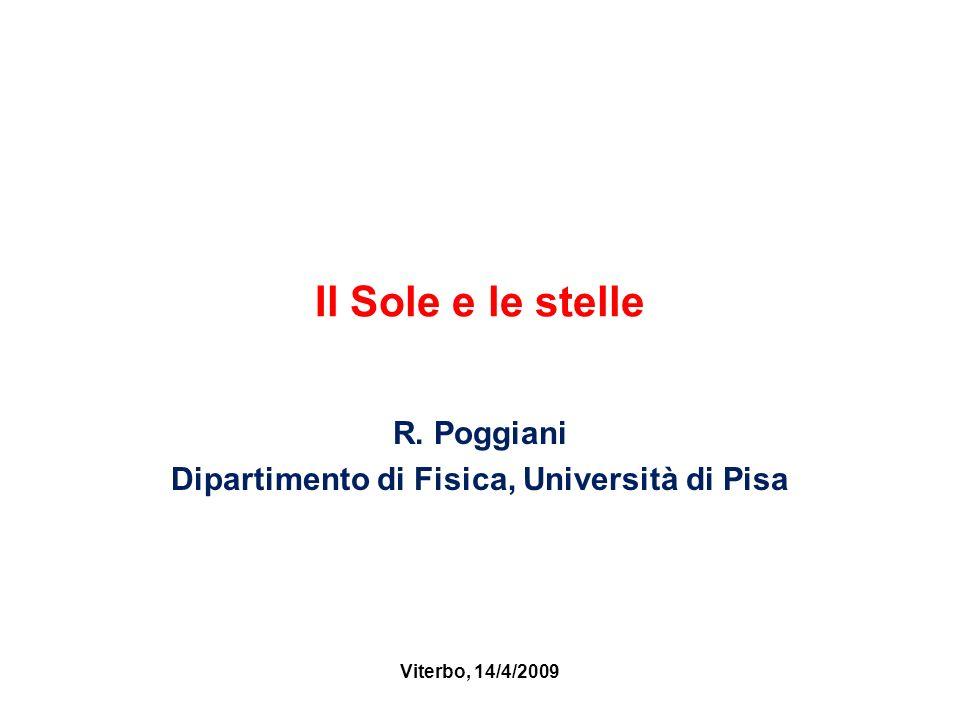 Il Sole e le stelle R. Poggiani Dipartimento di Fisica, Università di Pisa Viterbo, 14/4/2009