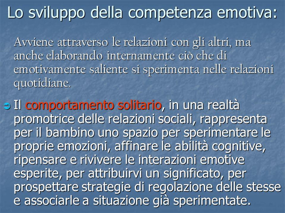 Lo sviluppo della competenza emotiva: Avviene attraverso le relazioni con gli altri, ma anche elaborando internamente ciò che di emotivamente saliente