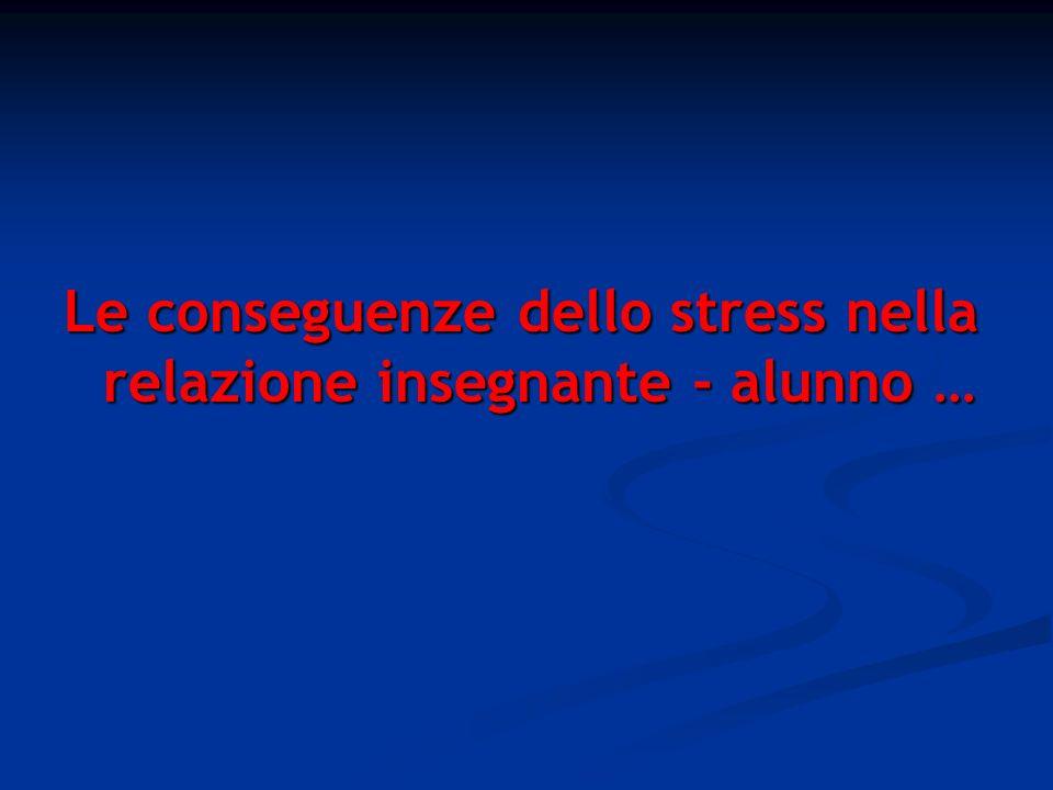 Le conseguenze dello stress nella relazione insegnante - alunno …