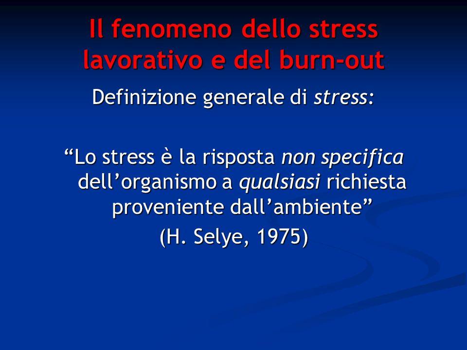 Il fenomeno dello stress lavorativo e del burn-out Definizione generale di stress: Lo stress è la risposta non specifica dellorganismo a qualsiasi ric