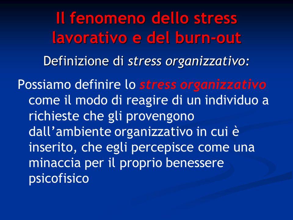 Il fenomeno dello stress lavorativo e del burn-out Definizione di stress organizzativo: Possiamo definire lo stress organizzativo come il modo di reag