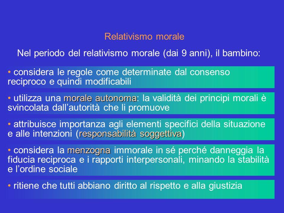 Nel periodo del relativismo morale (dai 9 anni), il bambino: Relativismo morale considera le regole come determinate dal consenso reciproco e quindi m
