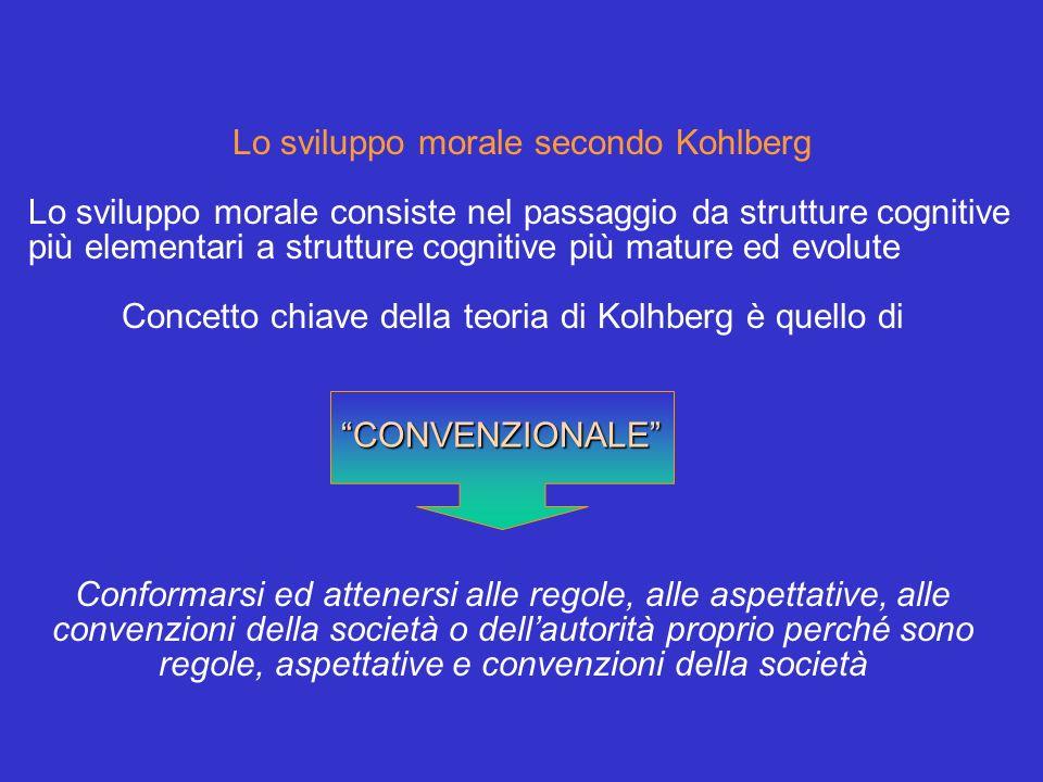Lo sviluppo morale secondo Kohlberg Lo sviluppo morale consiste nel passaggio da strutture cognitive più elementari a strutture cognitive più mature e