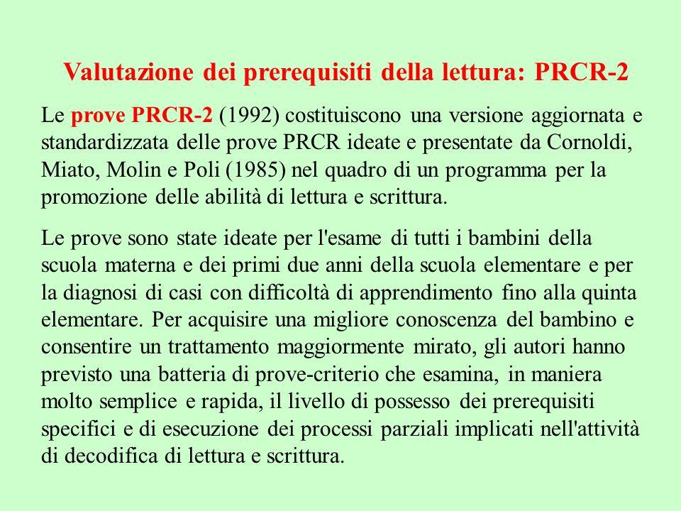 Valutazione dei prerequisiti della lettura: PRCR-2 Le prove PRCR-2 (1992) costituiscono una versione aggiornata e standardizzata delle prove PRCR idea