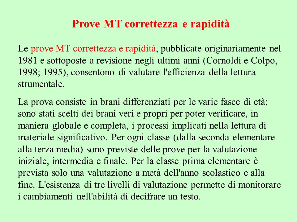 Prove MT correttezza e rapidità Le prove MT correttezza e rapidità, pubblicate originariamente nel 1981 e sottoposte a revisione negli ultimi anni (Co