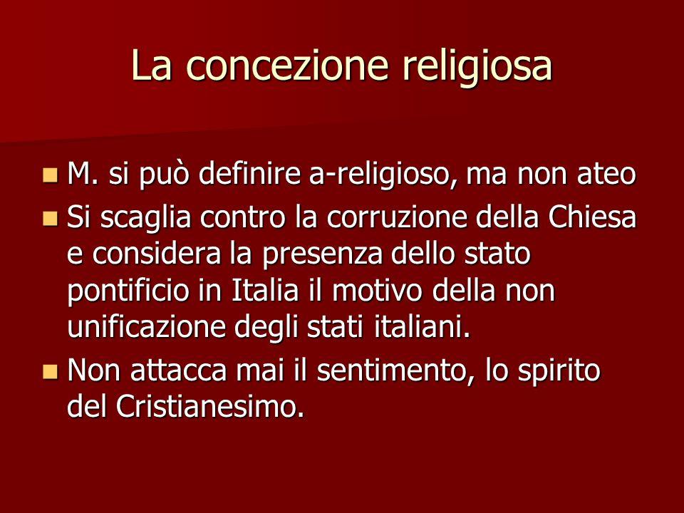 La concezione religiosa M. si può definire a-religioso, ma non ateo M. si può definire a-religioso, ma non ateo Si scaglia contro la corruzione della