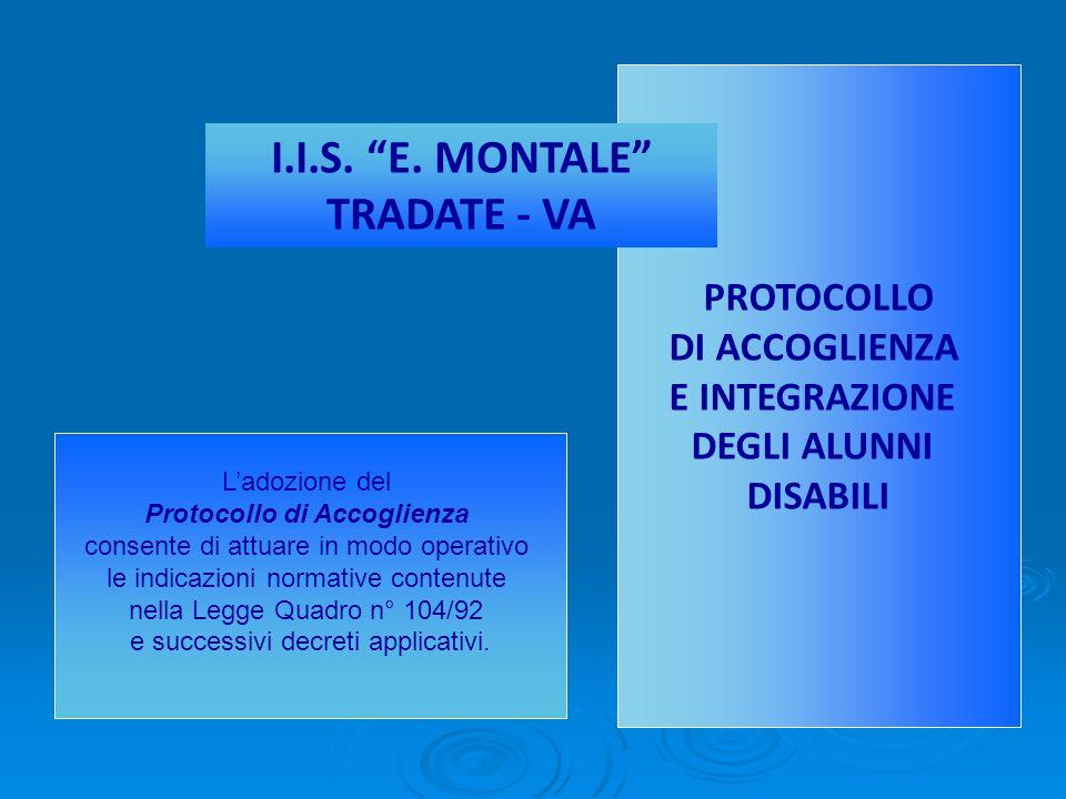 PROTOCOLLO DI ACCOGLIENZA E INTEGRAZIONE DEGLI ALUNNI DISABILI I.I.S. E. MONTALE TRADATE - VA Ladozione del Protocollo di Accoglienza consente di attu