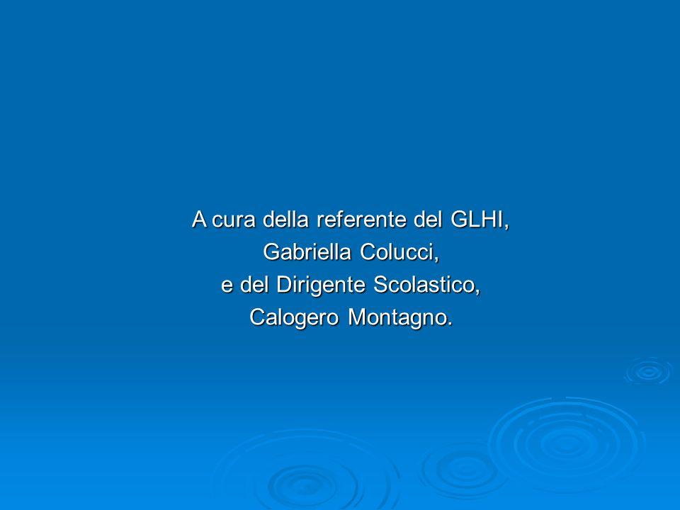 A cura della referente del GLHI, Gabriella Colucci, e del Dirigente Scolastico, Calogero Montagno.