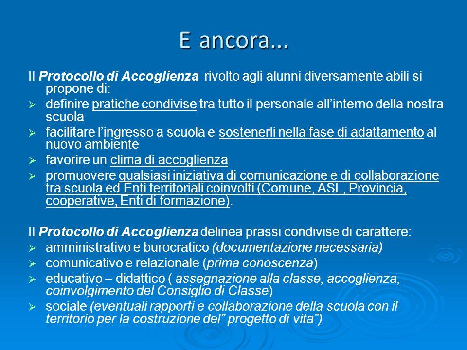 E ancora... Il Protocollo di Accoglienza rivolto agli alunni diversamente abili si propone di: definire pratiche condivise tra tutto il personale alli