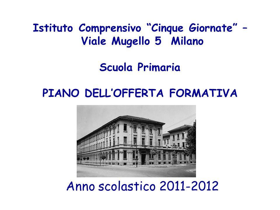 Istituto Comprensivo Cinque Giornate – Viale Mugello 5 Milano Scuola Primaria PIANO DELLOFFERTA FORMATIVA Anno scolastico 2011-2012