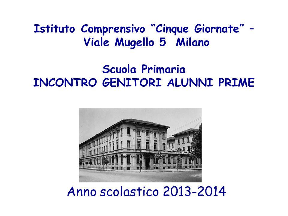 Istituto Comprensivo Cinque Giornate – Viale Mugello 5 Milano Scuola Primaria INCONTRO GENITORI ALUNNI PRIME Anno scolastico 2013-2014