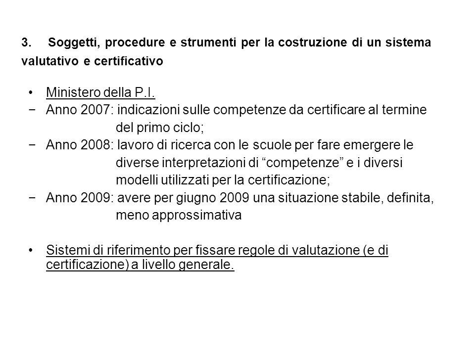 3. Soggetti, procedure e strumenti per la costruzione di un sistema valutativo e certificativo Ministero della P.I. Anno 2007: indicazioni sulle compe