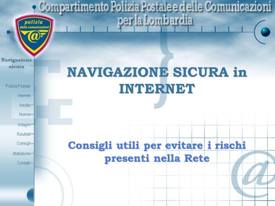 Polizia Postale Internet Insidie Contatti Norme Indagini Risultati Consigli Statistiche Navigazionesicura NAVIGAZIONE SICURA in INTERNET Consigli util