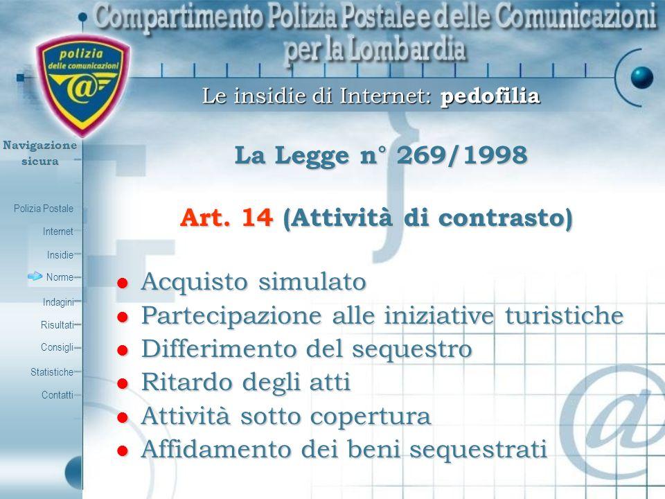 Polizia Postale Internet Insidie Contatti Norme Indagini Risultati Consigli Statistiche Navigazionesicura La Legge n° 269/1998 La Legge n° 269/1998 Ar