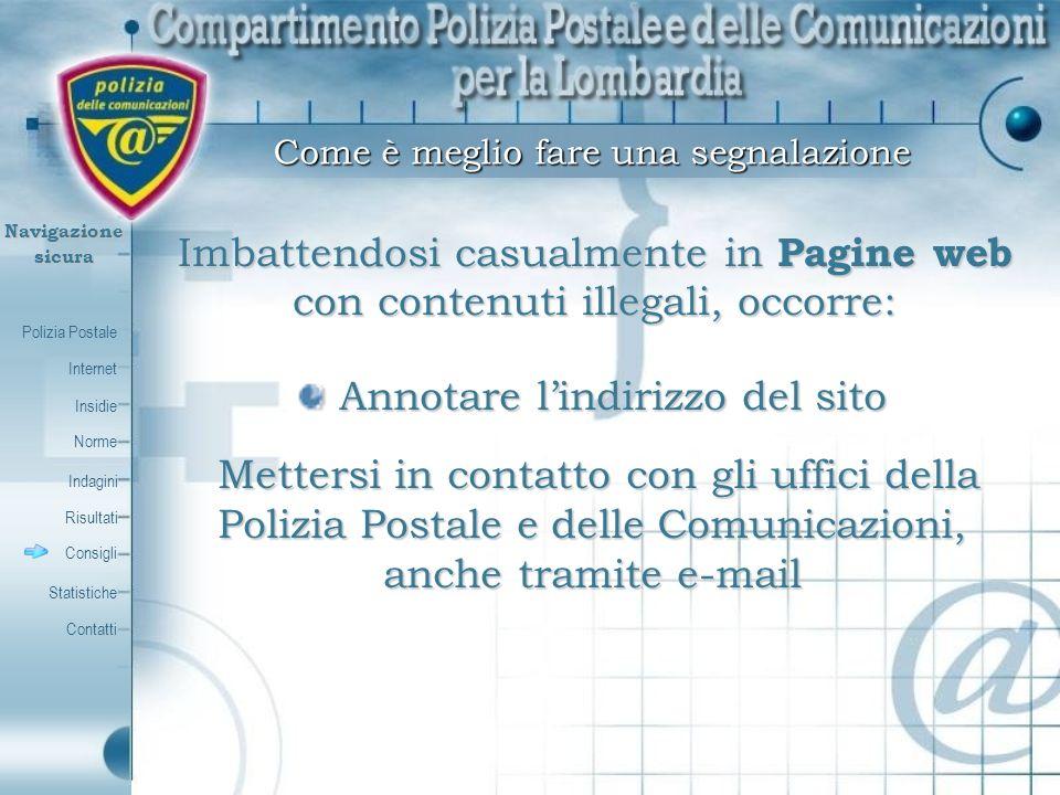 Polizia Postale Internet Insidie Contatti Norme Indagini Risultati Consigli Statistiche Navigazionesicura Imbattendosi casualmente in Pagine web con c