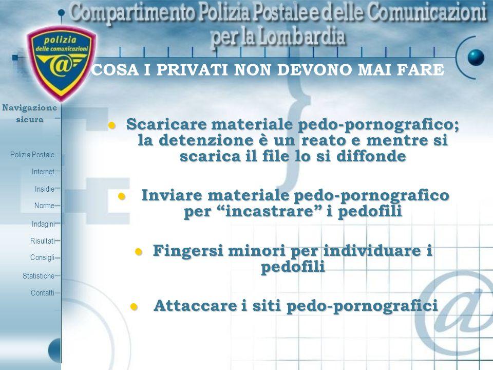 Polizia Postale Internet Insidie Contatti Norme Indagini Risultati Consigli Statistiche Navigazionesicura COSA I PRIVATI NON DEVONO MAI FARE Scaricare