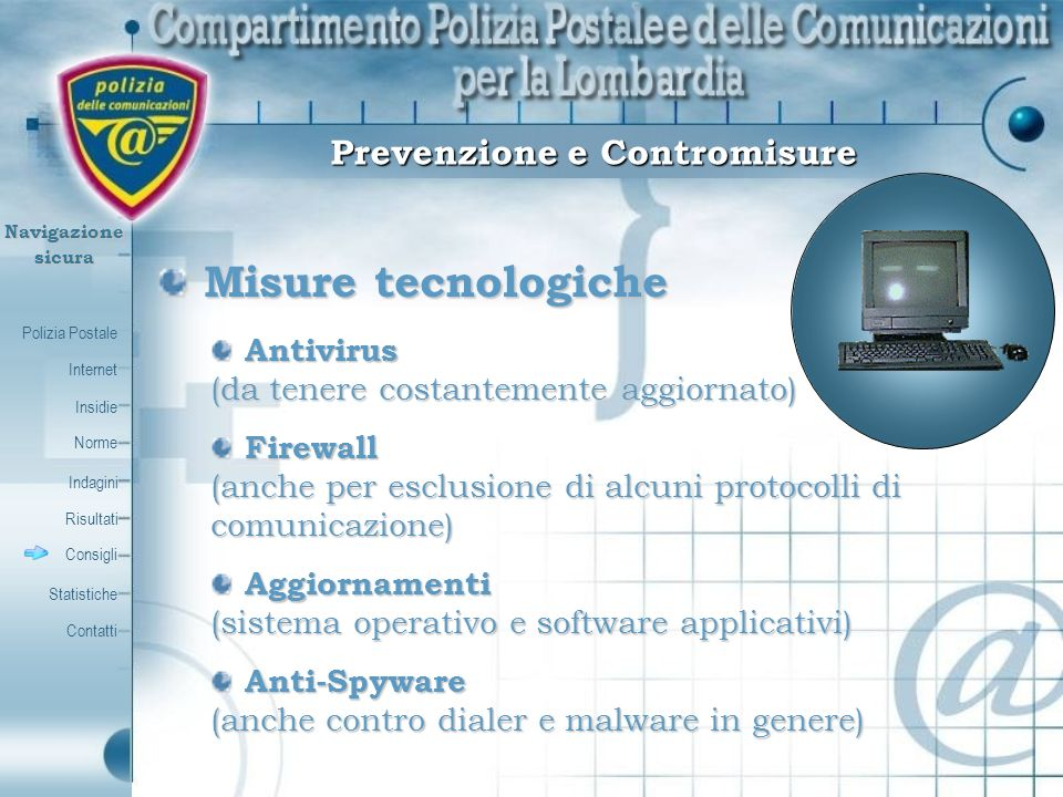 Polizia Postale Internet Insidie Contatti Norme Indagini Risultati Consigli Statistiche Navigazionesicura Misure tecnologiche Misure tecnologiche Anti