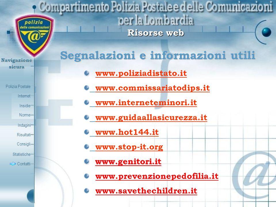 Polizia Postale Internet Insidie Contatti Norme Indagini Risultati Consigli Statistiche Navigazionesicura Segnalazioni e informazioni utili Segnalazio