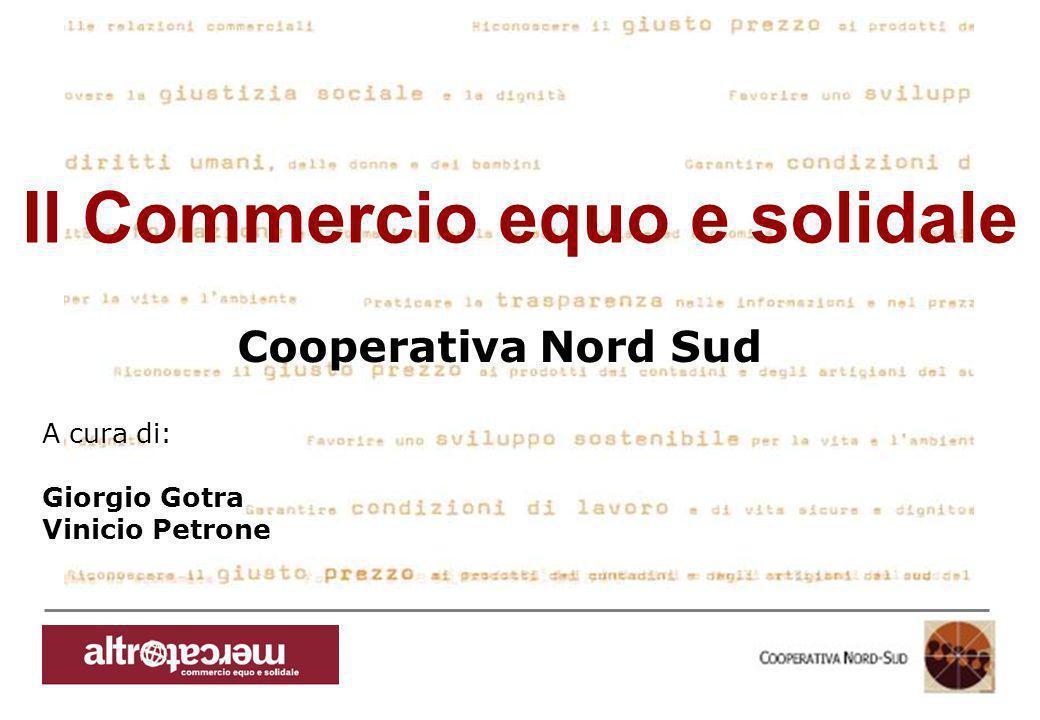 Consorzio Ctm altromercato info@altromercato.it www.altromercato.it Il Commercio equo e solidale A cura di: Giorgio Gotra Vinicio Petrone Cooperativa