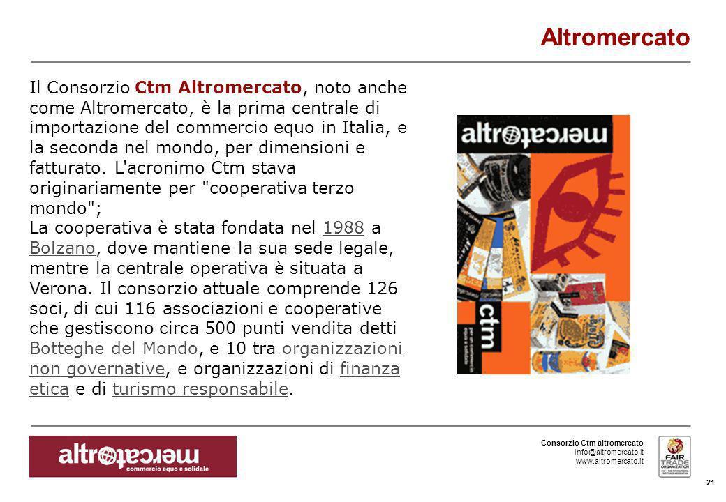 Consorzio Ctm altromercato info@altromercato.it www.altromercato.it 21 Altromercato Il Consorzio Ctm Altromercato, noto anche come Altromercato, è la