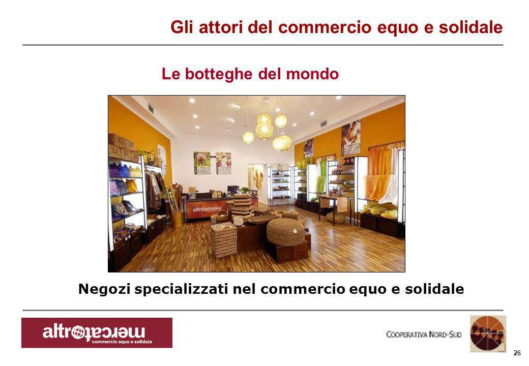 Consorzio Ctm altromercato info@altromercato.it www.altromercato.it 26 Negozi specializzati nel commercio equo e solidale Gli attori del commercio equ