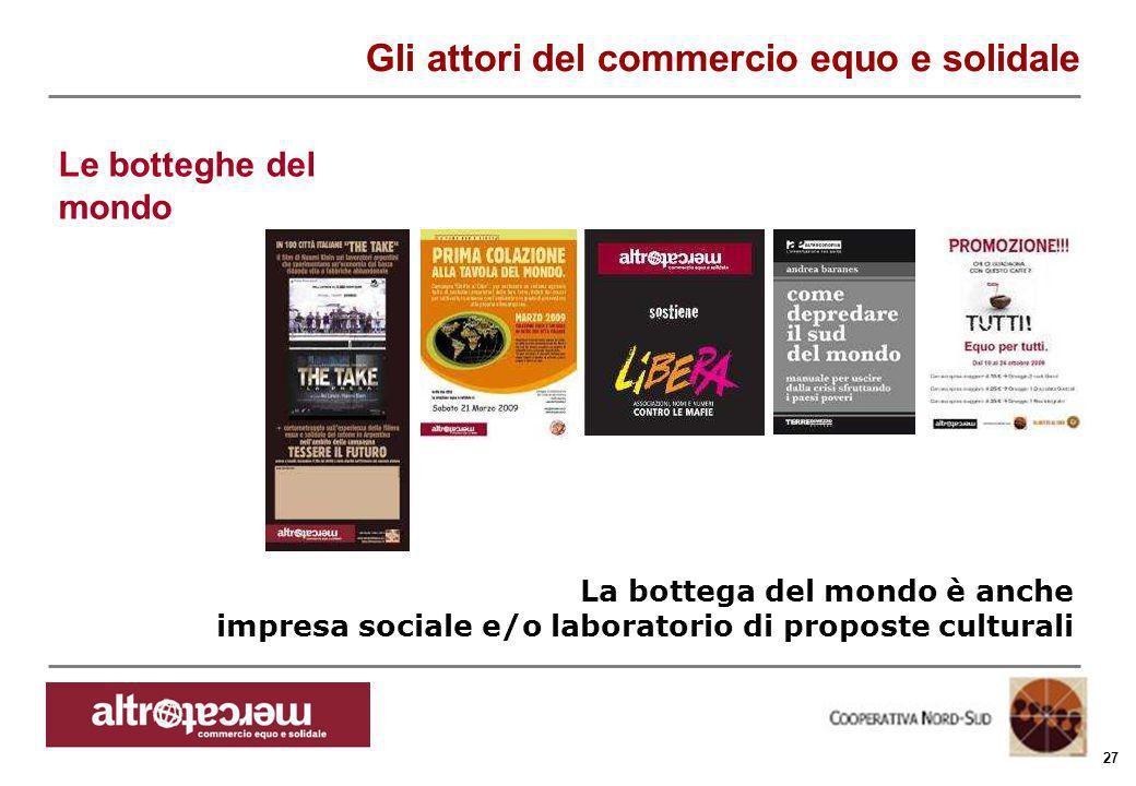 Consorzio Ctm altromercato info@altromercato.it www.altromercato.it 27 La bottega del mondo è anche impresa sociale e/o laboratorio di proposte cultur