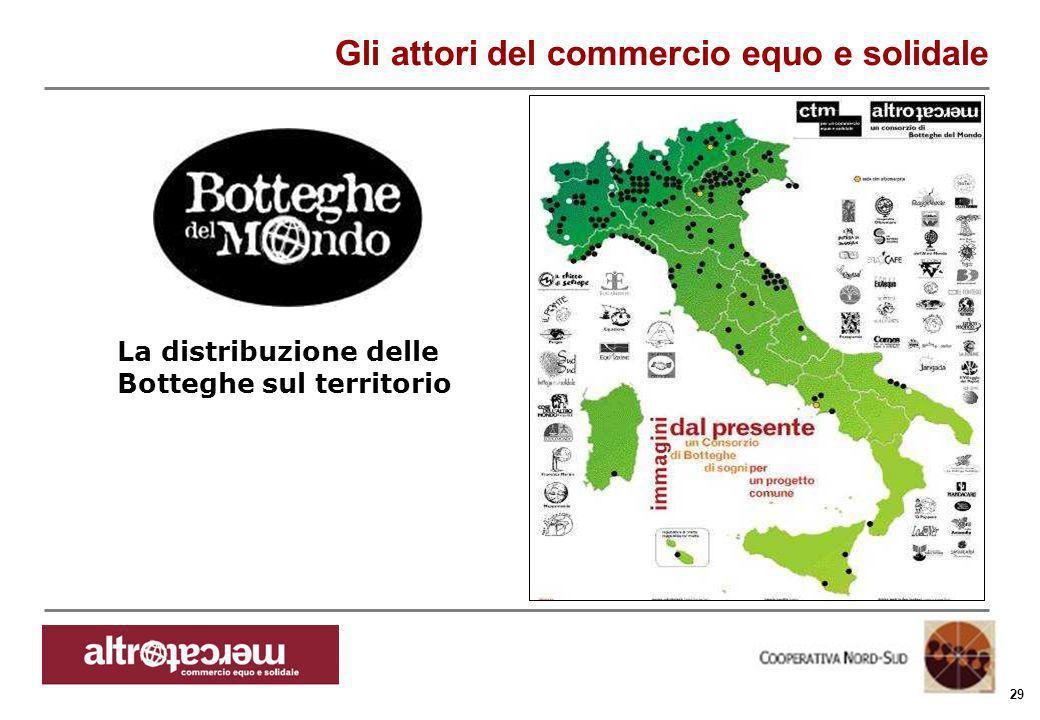 Consorzio Ctm altromercato info@altromercato.it www.altromercato.it 29 Gli attori del commercio equo e solidale La distribuzione delle Botteghe sul te