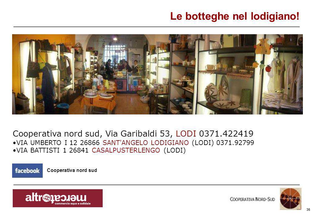 Consorzio Ctm altromercato info@altromercato.it www.altromercato.it 35 Le botteghe nel lodigiano! Cooperativa nord sud, Via Garibaldi 53, LODI 0371.42