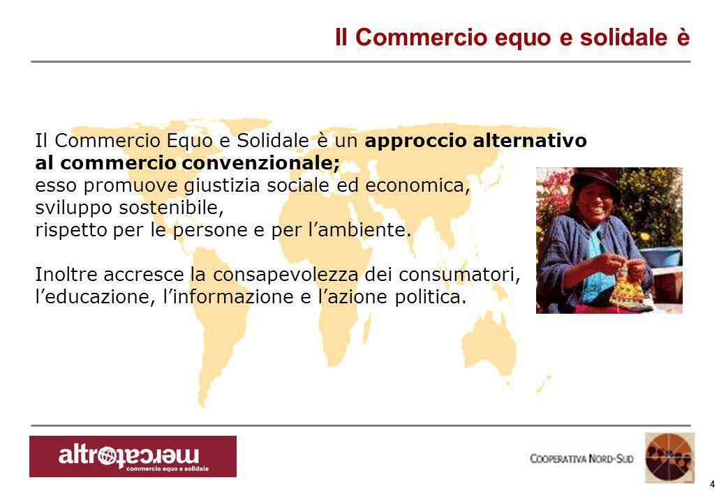 Consorzio Ctm altromercato info@altromercato.it www.altromercato.it 4 Il Commercio equo e solidale è Il Commercio Equo e Solidale è un approccio alter