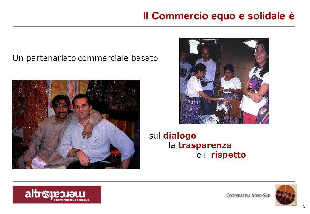 Consorzio Ctm altromercato info@altromercato.it www.altromercato.it 5 Il Commercio equo e solidale è sul dialogo la trasparenza e il rispetto Un parte