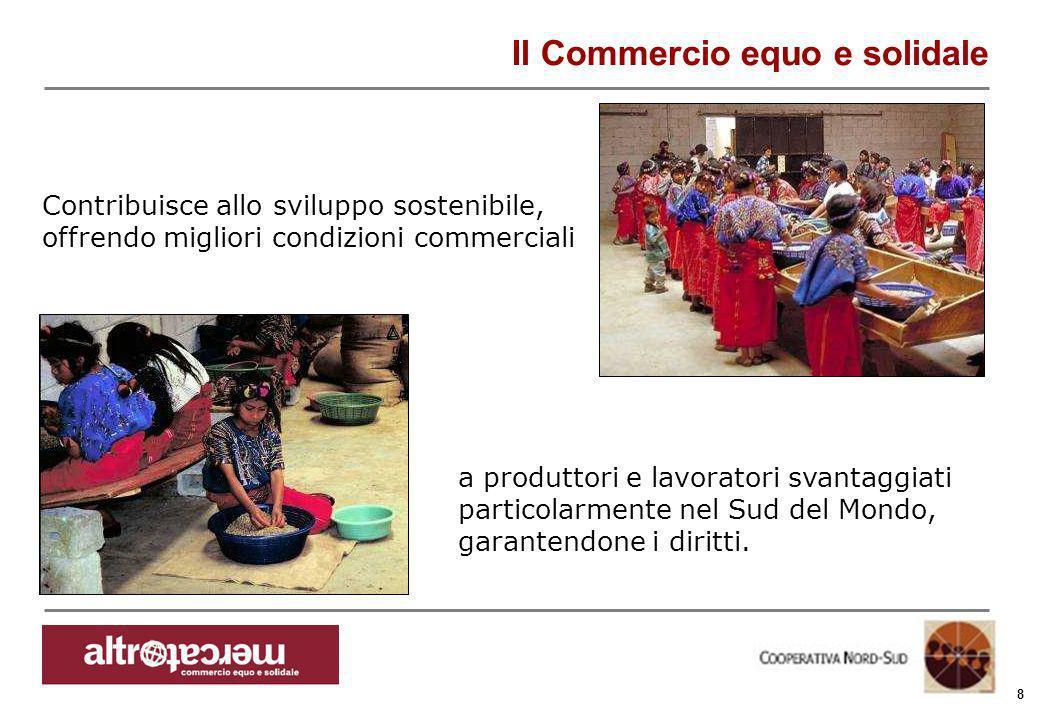 Consorzio Ctm altromercato info@altromercato.it www.altromercato.it 8 Il Commercio equo e solidale Contribuisce allo sviluppo sostenibile, offrendo mi
