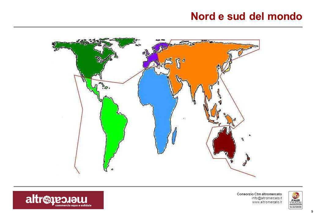 Consorzio Ctm altromercato info@altromercato.it www.altromercato.it Nord e sud del mondo 9