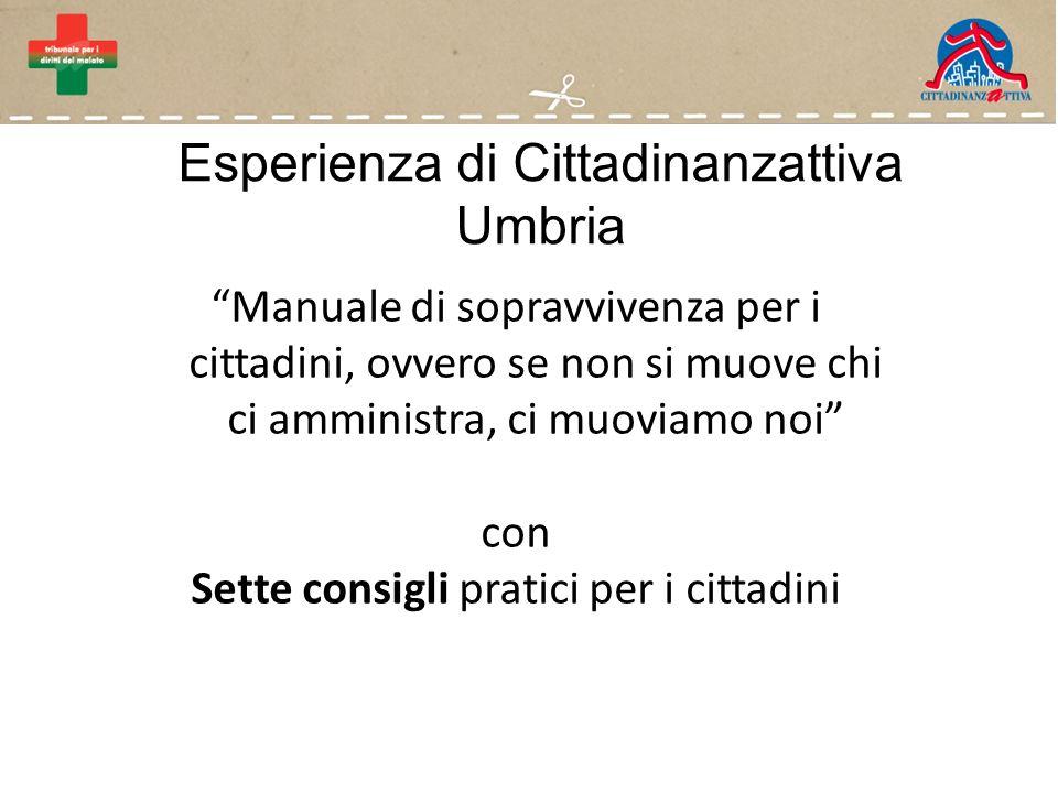 Esperienza di Cittadinanzattiva Umbria Manuale di sopravvivenza per i cittadini, ovvero se non si muove chi ci amministra, ci muoviamo noi con Sette consigli pratici per i cittadini